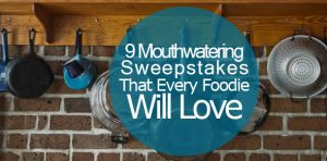 9 Mouthwatering Sweepstakes That Every Foodie Will Love