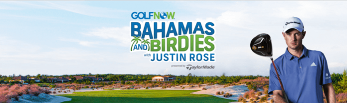 GolfNow.com/JustinRose - GolfNow Bahamas and Birdies Sweepstakes with Justin Rose