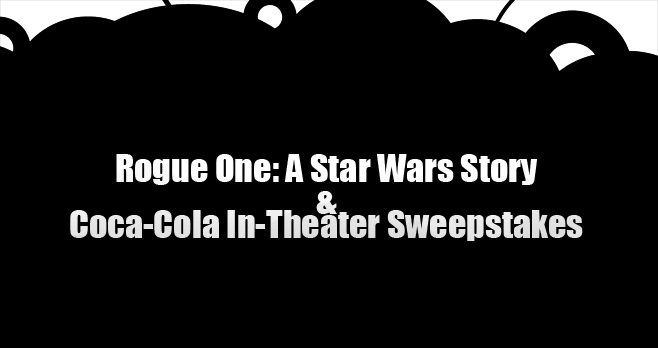 Rogue One: A Star Wars Story & Coca-Cola In-Theatre Sweepstakes (CokePlayToWin.com/Celebration)