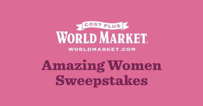Cost Plus World Market Amazing Women Sweepstakes