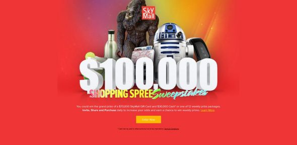 skymall.com/100KSpree – SkyMall $100,000 Shopping Spree Sweepstakes