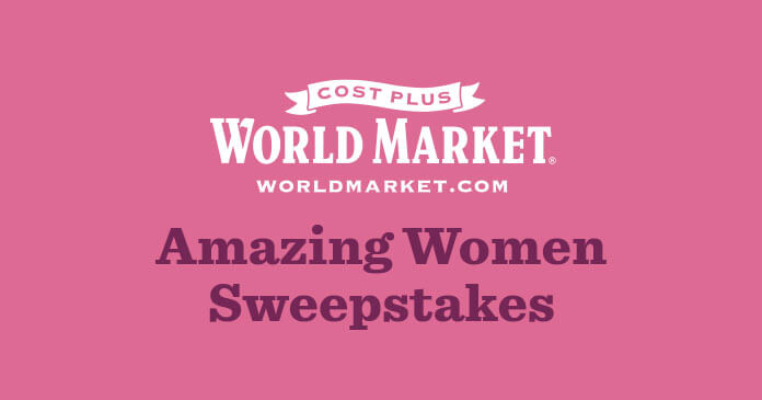 Cost Plus World Market Amazing Women Sweepstakes
