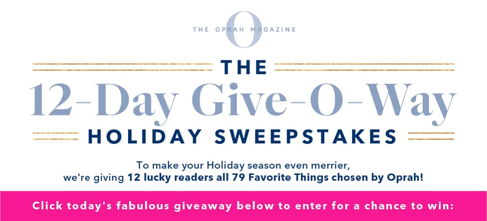 O's 12-Day Holiday Give-O-Way Sweepstakes (Oprah.com/12Days)